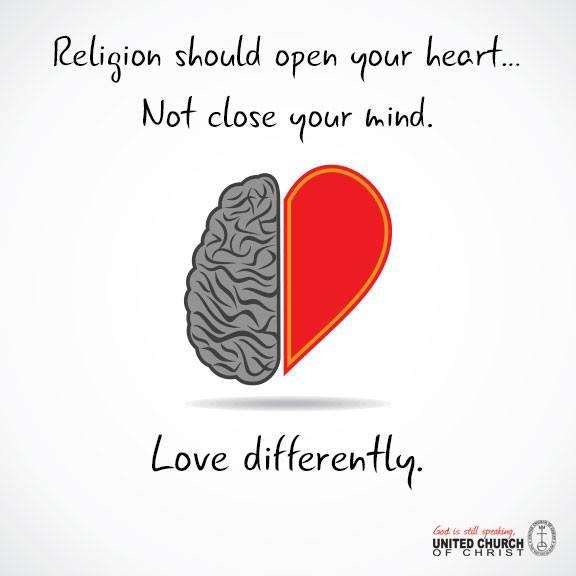 Religion should open your heart, not close your mind: love differently.