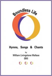 Boundless Life - Hymns, songs and chants by William (Bill) Wallace